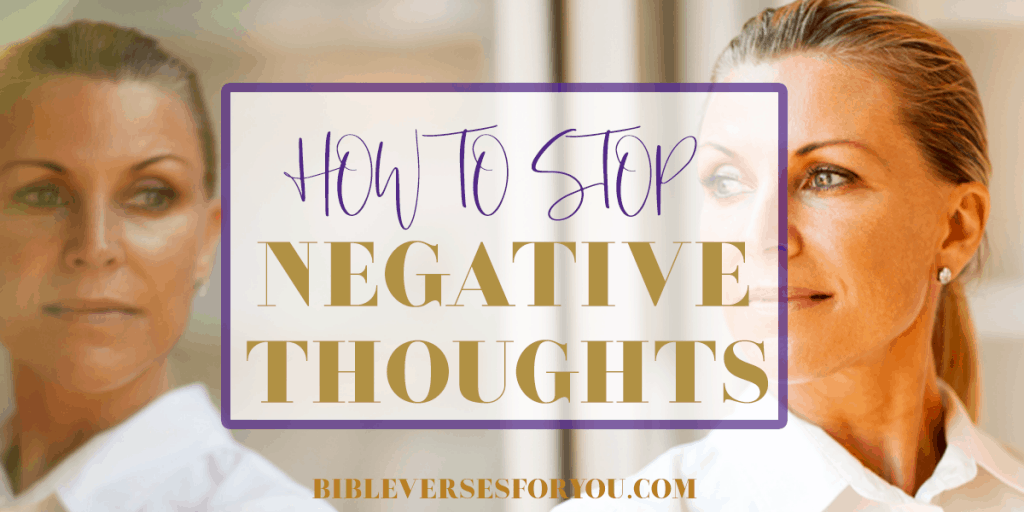 Find out how to stop negative thoughts by using the right bible verses!