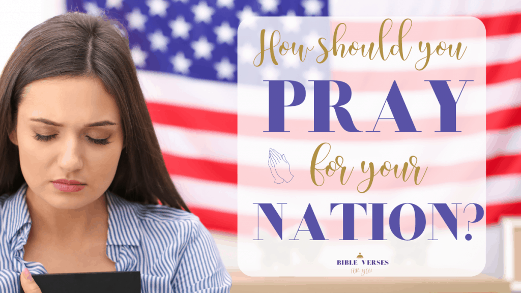 Wondering how to pray for our nation? Grab these key Bible Verses on how you can pray for your nation.