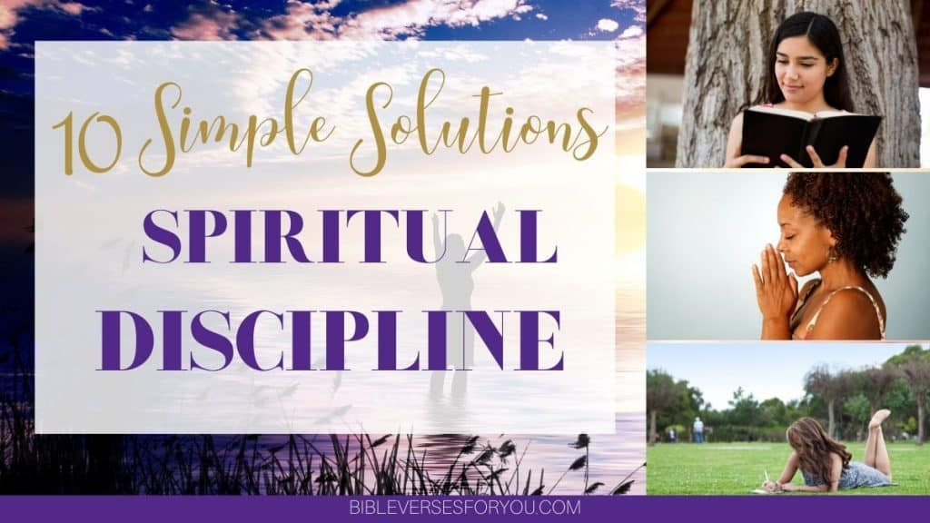 Need spiritual solutions to strengthen your spiritual discipline? Find 10 ways to deepen your relationship with God.
